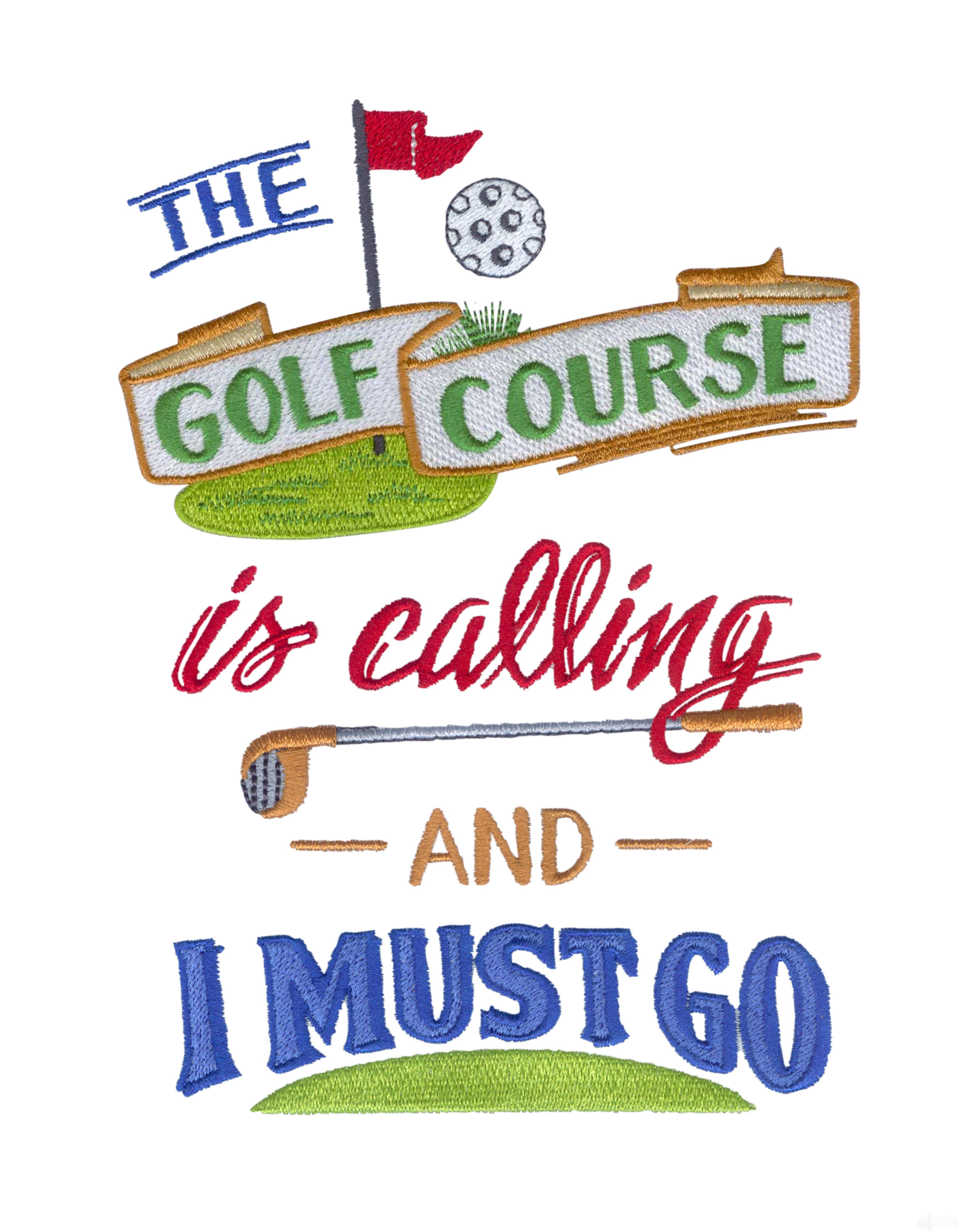 The Golf Course Is Calling I Must Go Embroidery Design