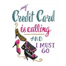 Credit Card is Calling I Must Go Embroidery Design